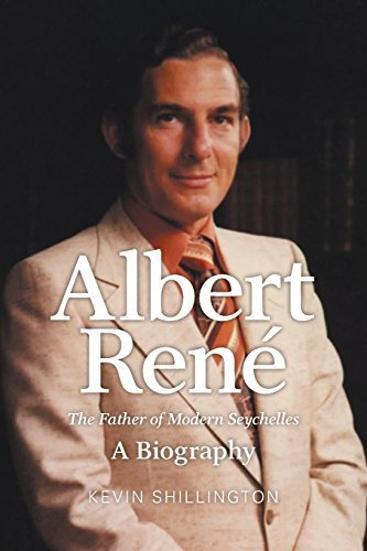 Albert Rene: The Father of Modern Seychelles, A Biography by Kevin Shillington (2014-05-01)