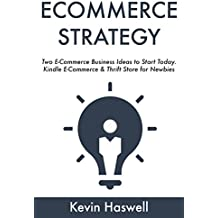 ECOMMERCE STRATEGY: Two E-Commerce Business Ideas to Start Today. Kindle E-Commerce & Thrift Store for Newbies (English Edition)
