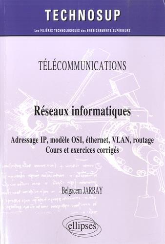 Télécommunications Réseaux Informatiques Adresse IP Modèle OSI Éthernet VlLAN Routage Cours et Exercices Corrigés Niveau A par Belgacem Jarray