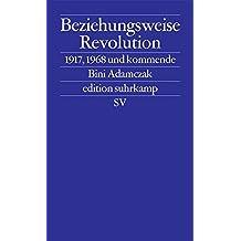 Beziehungsweise Revolution: 1917, 1968 und kommende (edition suhrkamp)