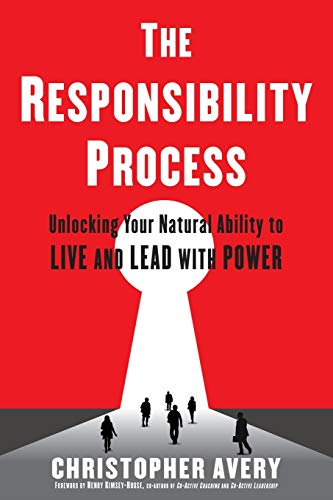 The Responsibility Process: Unlocking Your Natural Ability to Live and Lead with Power