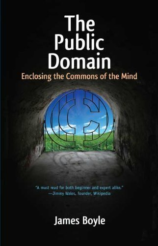 The Public Domain: Enclosing the Commons of the Mind by James Boyle (2010-01-26)