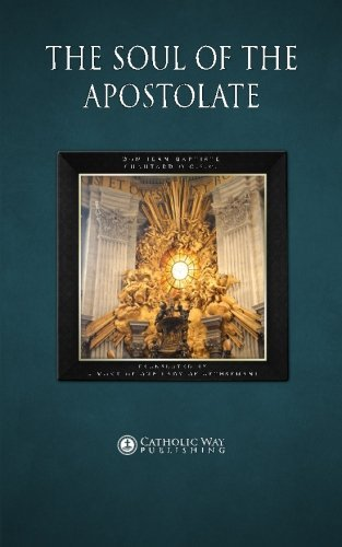 The Soul of the Apostolate by Dom Jean-Baptiste Chautard O.C.S.O. (2014-02-26)