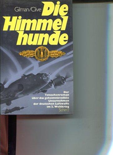 Die Himmelhunde : Tatsachenroman. J. D. Gilman ; John Clive. [Einzig berecht. Übers. aus d. Engl. von Jürgen Bavendam]