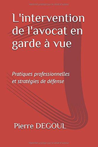 L'INTERVENTION DE L'AVOCAT EN GARDE À VUE: Pratiques professionnelles et stratégies de défense