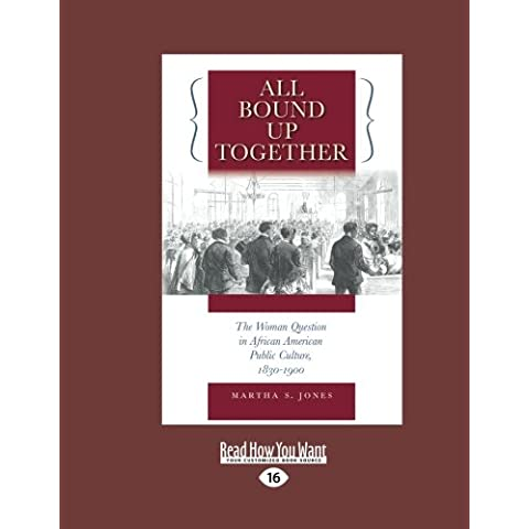 All Bound Up Together: The Woman Question in African American Public Culture, 1830-1900: Easyread Large Edition