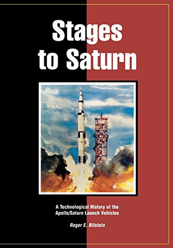 Stages to Saturn: A Technological History of the Apollo/Saturn Launch Vehicles (Und Co R Aircraft)