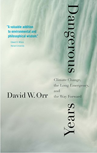 Dangerous Years – Climate Change, the Long Emergency, and the Way Forward