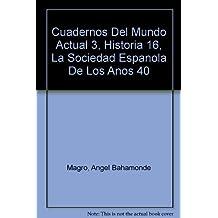 Cuadernos Del Mundo Actual 3, Historia 16, La Sociedad Espanola De Los Anos 40