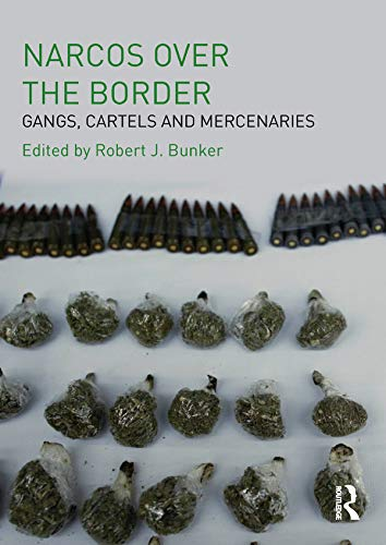 Narcos Over the Border: Gangs, Cartels and Mercenaries (English Edition)