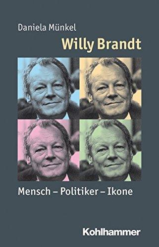 Willy Brandt: Mensch - Politiker - Ikone (Mensch - Zeit - Geschichte)