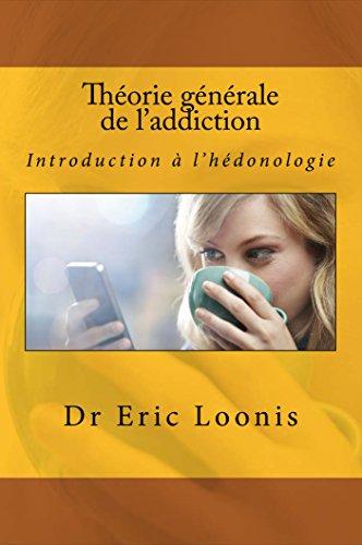 Théorie générale de l'addiction: Introduction à l'hédonologie