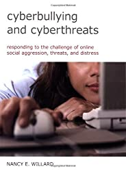 Cyberbullying and Cyberthreats: Responding to the Challenge of Online Social Aggression, Threats, and Distress