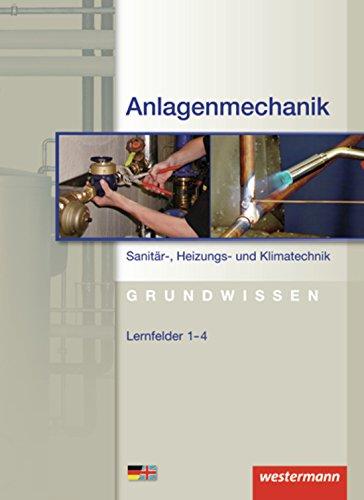 Anlagenmechanik Sanitär-, Heizungs- und Klimatechnik Grundwissen: Lernfelder 1-4: Schülerband, 3. Auflage, 2012