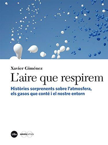 Aire que respirem, L'. Històries sorprenents sobre l'atmosfera, els gasos que conté i el nostre entorn (eBook) (Catalan Edition) por Xavier Giménez Font