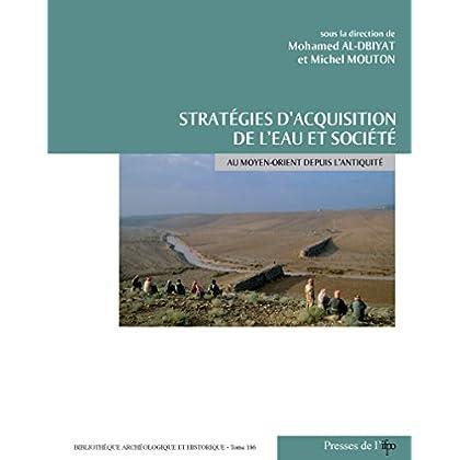 Stratégies d'acquisition de l'eau et société au Moyen-Orient depuis l'Antiquité (Bibliothèque archéologique et historique)