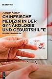 Chinesische Medizin in der Gynäkologie und Geburtshilfe: Das Praxishandbuch