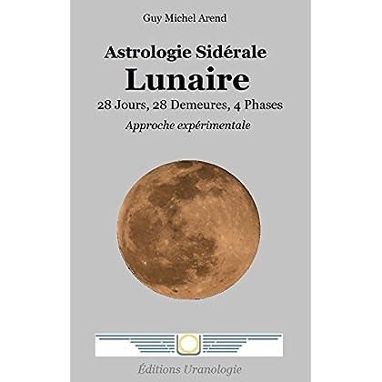 Astrologie Sidérale Lunaire: 28 Jours, 28 Demeures, 4 Phases