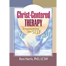 Christ-Centered Therapy: Enpowering the Self
