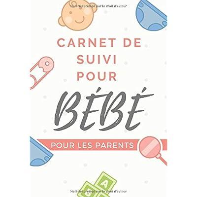 Carnet de suivi pour bébé: le journal de bord de votre bébé