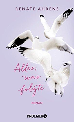 Ahrens, Renate: Alles, was folgte