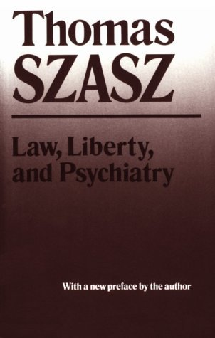 law-liberty-and-psychiatry-an-inquiry-into-the-social-uses-of-mental-health-practices-by-thomas-szas