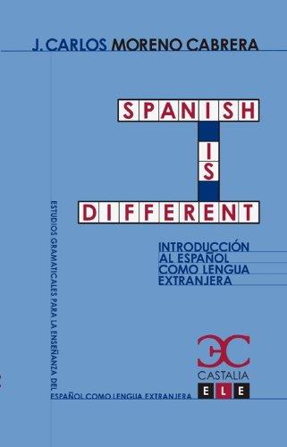 Spanish is different. Introducción al español como lengua extranjera (Estudios Gramaticales para la enseñanza del español como lengua extranjera. ELE) por Juan Carlos Moreno Cabrera