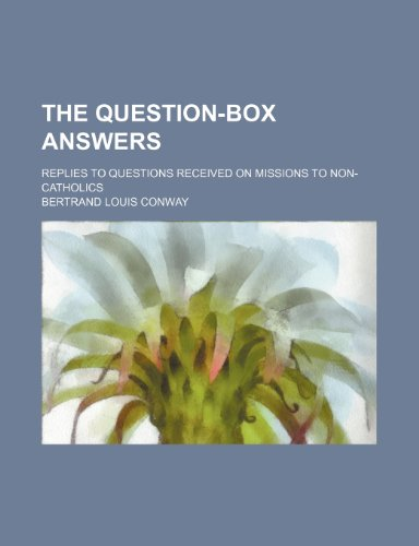 The question-box answers; Replies to questions received on missions to non-Catholics