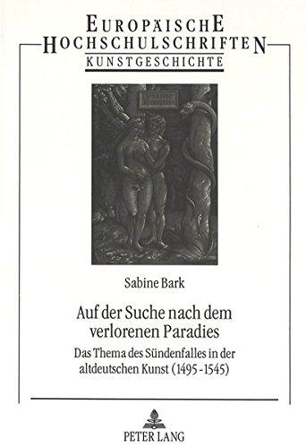 Auf der Suche nach dem verlorenen Paradies: Das Thema des Sündenfalles in der altdeutschen Kunst...