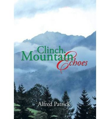 clinch-mountain-echoes-by-author-alfred-patrick-published-on-august-2013