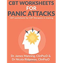 CBT Worksheets for Panic Attacks: CBT worksheets for CBT therapists in training: Formulation worksheets, Padesky hot cross bun worksheets, thoughts and CBT handouts for panic all in one book