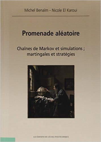 Promenade alatoire : Chanes de Markov et simulations ; martingales et stratgies de Michel Benam,Nicole El Karoui ( 25 fvrier 2005 )