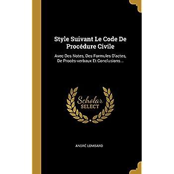 Style Suivant Le Code De Procédure Civile: Avec Des Notes, Des Formules D'actes, De Procès-verbaux Et Conclusions...