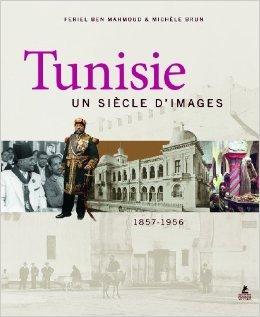 TUNISIE, UN SIECLE D'IMAGES de Feriel Ben mahmoud ,Michele Brun ( 15 novembre 2012 )
