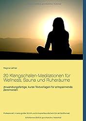 20 Klangschalen-Meditationen für Wellness, Sauna und Ruheräume: Anwendungsfertige, kurze Textvorlagen für entspannende Zeremonien