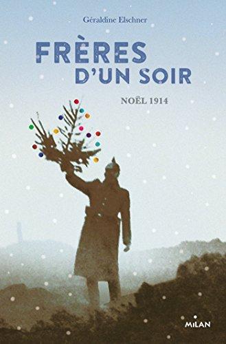 Frères d'un soir : quatre soldats, quatre récits, un soir de paix dans les tranchées, Noël 14