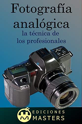 Fotografía analógica: la técnica de los profesionales eBook: Pérez ...