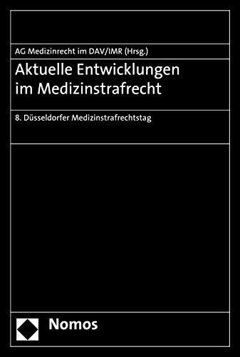 Aktuelle Entwicklungen im Medizinstrafrecht: 8. Düsseldorfer Medizinstrafrechtstag