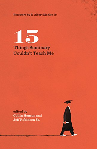 15 Things Seminary Couldn't Teach Me (Gospel Coalition)