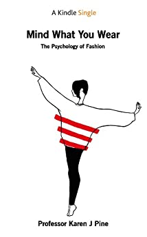 Mind What You Wear: The Psychology of Fashion by [Pine, Professor Karen J.]