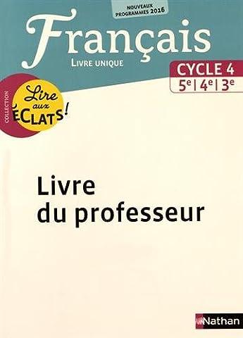 Français Cycle 4, 5e, 4e, 3e Lire aux éclats ! : Livre unique. Livre du professeur