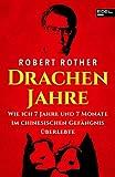 Drachenjahre: Wie ich 7 Jahre und 7 Monate im chinesischen Gefängnis überlebte - Robert Rother