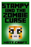 Stampy and the Zombie Curse: Novel Inspired by StampyLongNose (Stampy's Secret Sidquests) (Volume 1) by Matt Croft (2014-12-05)