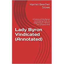 Lady Byron Vindicated (Annotated): A history of the Byron controversy from its beginning in 1816 to the present time