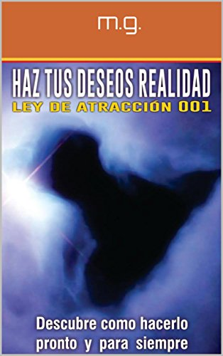 HAZ TUS DESEOS REALIDAD: LEY DE ATRACCION 001 por M GARZA
