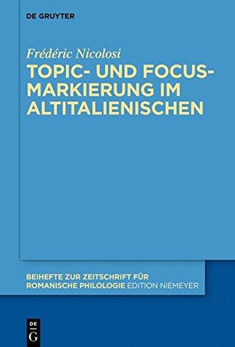 Topic- und Focus-Markierung im Altitalienischen (Beihefte zur Zeitschrift für romanische Philologie, Band 426)