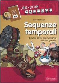 Sequenze temporali. Giochi e attivit per imparare a ordinare gli eventi. Kit. Con CD-ROM