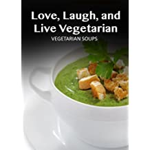 Vegetarian Soups (Love, Laugh, and Live Vegetarian) (English Edition)