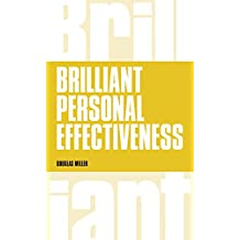 Brilliant Personal Effectiveness: What to know and say to make an impact at work