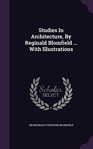 Studies In Architecture, By Reginald Blomfield ... With Illustrations